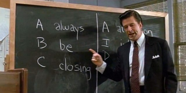 "As Alec Baldwin said in Glengarry Glen Ross, ""Always be closing!"""