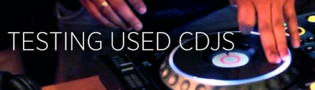 Testing Used CDJs