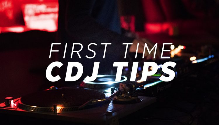 First Time CDJ Tips